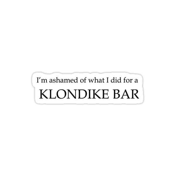 What would you do for a klondike bar?  by Kimberly Temple