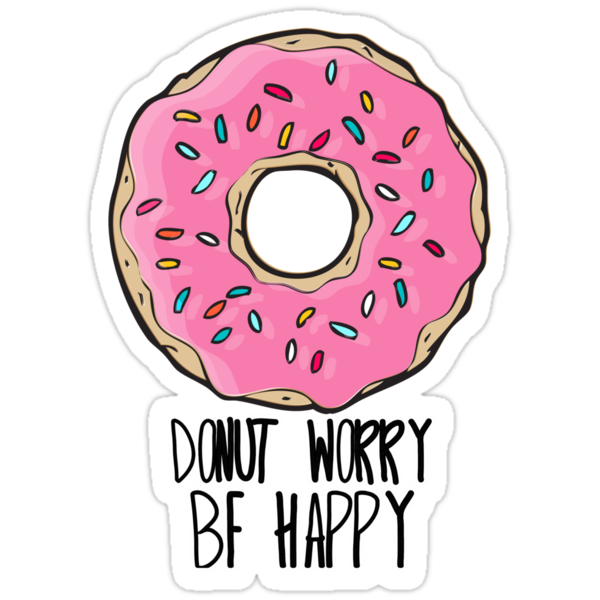 Quot Donut Worry Be Happy Quot Stickers By Sara Eshak Redbubble