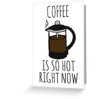COFFEE IS SO HOT RIGHT NOW Greeting Card