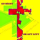 Go Right Or Get Left by Vince Scaglione