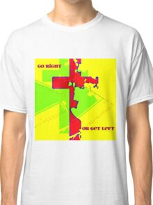 Go Right Or Get Left Classic T-Shirt