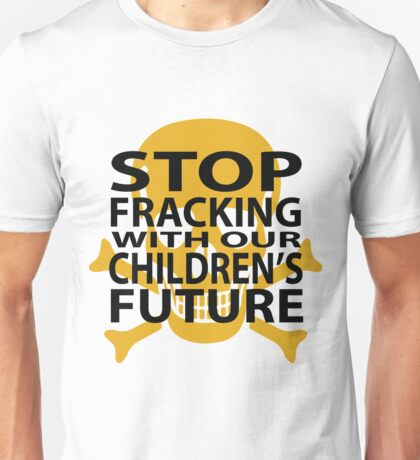 Stop Fracking Anti-fracking Unisex T-Shirt