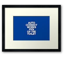 Autocorrect works 99% of the toilet Framed Print