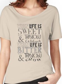"""When Life Is Sweet, Say Thank You And Celebrate; When Life Is Bitter, Say Thank You And Grow"" Women's Relaxed Fit T-Shirt"