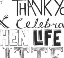"""""""When Life Is Sweet, Say Thank You And Celebrate; When Life Is Bitter, Say Thank You And Grow"""" Sticker"""