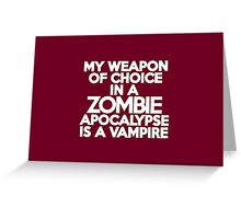 My weapon of choice in a Zombie Apocalypse is a vampire Greeting Card