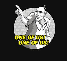One of Us! One of Us! Unisex T-Shirt