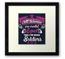 All Womens Are Created Equal Then A Few Become Soldiers Framed Print