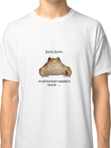 Bufo Bufo Toad, So Good They Named It Twice Classic T-Shirt