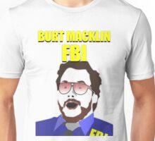 Burt Macklin FBI! Unisex T-Shirt
