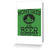 Bonfires And Beer That's How I Roll Greeting Card