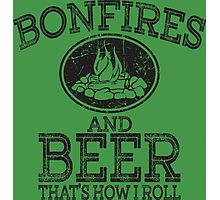 Bonfires And Beer That's How I Roll Photographic Print