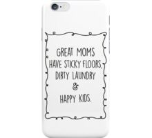Great moms have sticky floors, dirty laundry & happy kids. iPhone Case/Skin