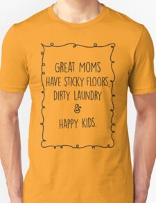 Great moms have sticky floors, dirty laundry & happy kids. Unisex T-Shirt