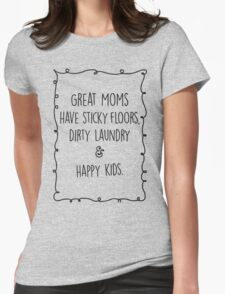 Great moms have sticky floors, dirty laundry & happy kids. Womens Fitted T-Shirt