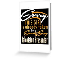 """Sorry This Girl is already taken by a Smart & Sexy Television Presenter"" Collection #800379 Greeting Card"
