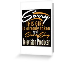 """Sorry This Girl is already taken by a Smart & Sexy Television Producer"" Collection #800380 Greeting Card"