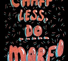 Chaff Less, Do More! by 1georgiewatts