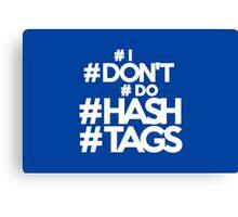 #I #don't #do #hashtags Canvas Print