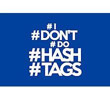 #I #don't #do #hashtags Photographic Print