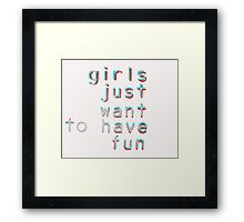 Girls want to have fun Framed Print