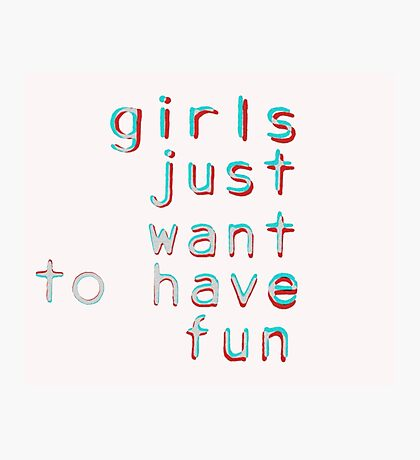 Girls want to have fun Photographic Print