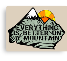 Everything is better on a mountain. Canvas Print