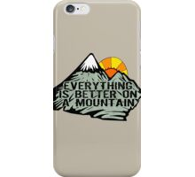 Everything is better on a mountain. iPhone Case/Skin
