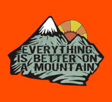 Everything is better on a mountain. Kids Clothes