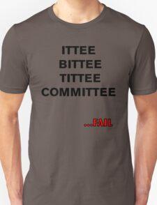 ITTEE BITTEE TITTEE COMMITTEE...FAIL T-Shirt