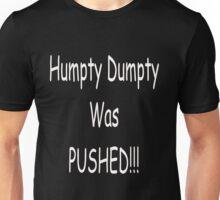 Humpty Dumpty Was Pushed Unisex T-Shirt