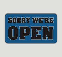 Sorry We're Open by kennyn