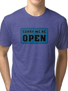 Sorry We're Open Tri-blend T-Shirt
