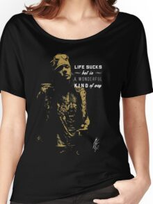 Life sucks hardrock musician quote  Women's Relaxed Fit T-Shirt