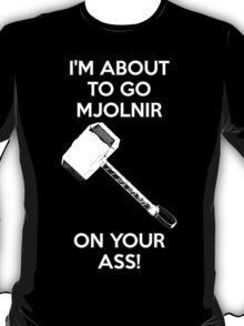 I'm about to go Mjolnir on your ass - Thor T-Shirt