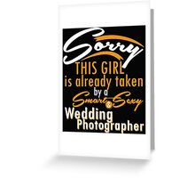 """""""Sorry This Girl is already taken by a Smart & Sexy Wedding Photographer"""" Collection #800406 Greeting Card"""