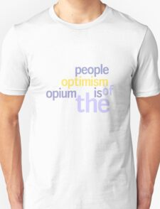 optimism is the opium of the people Unisex T-Shirt