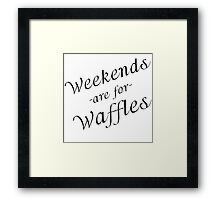 WEEKENDS ARE FOR WAFFLES Framed Print