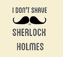 I don't shave for Sherlock Holmes  by gubraithianfire