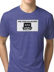 HOME TAPING IS KILLING MUSIC Tri-blend T-Shirt