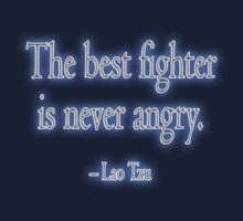 Lao Tzu, The best fighter is never angry. Combat, Karate, Kung Fu, Boxing, Wrestling, MMA by TOM HILL - Designer