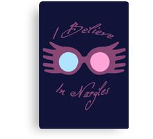 I Believe in Nargles  Canvas Print