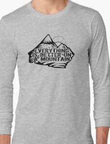 Everything is better on a mountain. Long Sleeve T-Shirt