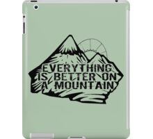 Everything is better on a mountain. iPad Case/Skin