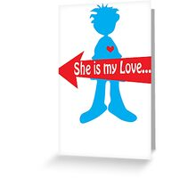 She is my Love... Greeting Card