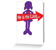 He  is my love... Greeting Card
