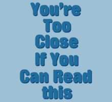 You're Too Close If You Can Read This by blueguitarman