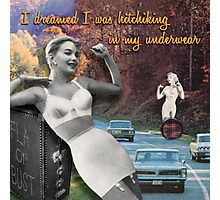 I Dreamed I was Hitchhiking in my Underwear Photographic Print