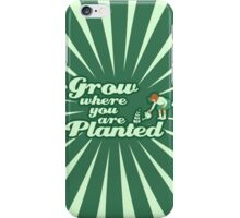 Grow where you are planted iPhone Case/Skin