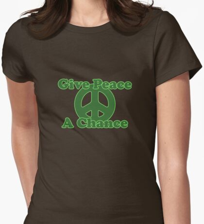 Give peace a chance Womens Fitted T-Shirt